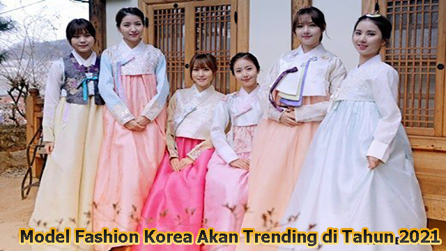 Model Fashion Korea Akan Trending di Tahun 2021